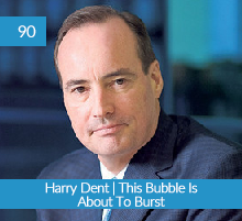 Harry Dent - This Bubble Is About To Burst