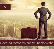 5. How To Discover What You Really Want