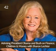 42: Advising President Obama and Bush on Finance; Children & Money with Sharon Lechter