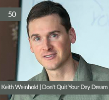 50: Keith Weinhold | Don't Quit Your Day Dream