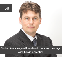 58: Seller Financing and Creative Financing Strategy with David Campbell
