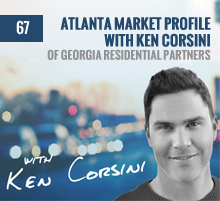 67: Atlanta Market Profile with Ken Corsini of Georgia Residential Partners