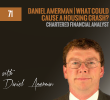 71: Daniel Amerman | What Could Cause A Housing Crash?