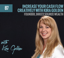 87: Increase Your Cash Flow Creatively with Kira Golden