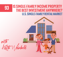 93: Is Single-Family Income Property The Best Investment Anywhere?