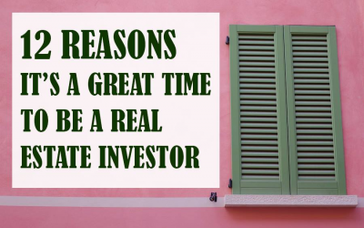 12 Reasons It's a Great Time to Be a Real Estate Investor