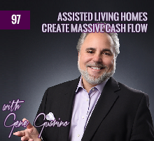 97: Assisted Living Homes Create Massive Cash Flow with Gene Guarino