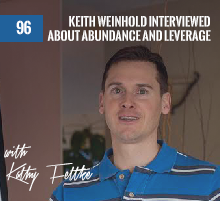 96: Keith Weinhold Interviewed about Abundance and Leverage