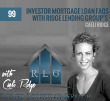 99: Investor Mortgage Loan FAQs with Ridge Lending Group's Caeli Ridge