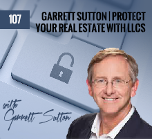 107: Garrett Sutton | Protect Your Real Estate with LLCs