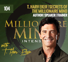 104: T. Harv Eker | Secrets Of The Millionaire Mind