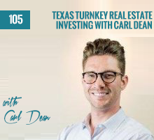 105: Texas Turnkey Real Estate Investing with Carl Dean
