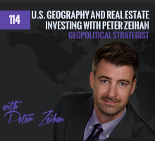 114: U.S. Geography and Real Estate Investing with Peter Zeihan