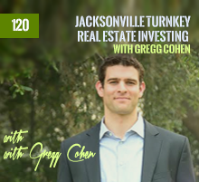 120: Jacksonville Turnkey Real Estate Investing with Gregg Cohen