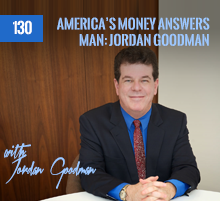 130: America's Money Answers Man: Jordan Goodman