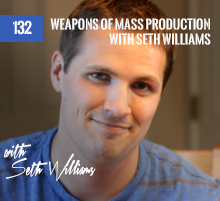 132: Weapons Of Mass Production with Seth Williams