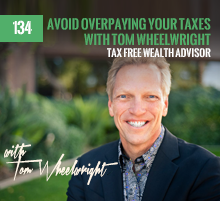 134: Avoid Overpaying Your Taxes with Tom Wheelwright