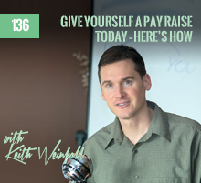 136: Give Yourself A Pay Raise Today – Here's How