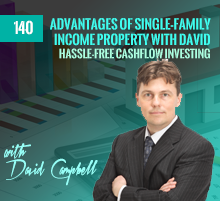 140: Advantages Of Single-Family Income Property with David Campbell