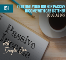151: Quitting Your Job For Passive Income with GRE Listener Douglas Orr