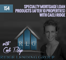 154: Specialty Mortgage Loan Products (After 10 Properties) with Ridge Lending Group's Caeli Ridge