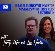 160: 19 Fatal Turnkey RE Investor Mistakes with Terry Kerr & Liz Nowlin
