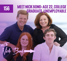156: Meet Nick Bond: Age 22, College Graduate, Unemployable