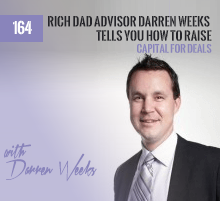 164: Rich Dad Advisor Darren Weeks Tells You How To Raise Capital For Deals