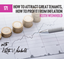 171: How To Attract Great Tenants, How To Profit From Inflation