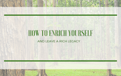 How To Enrich Yourself And Leave A Rich Legacy
