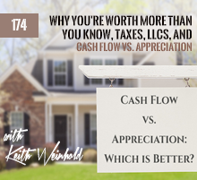 174: Why You're Worth More Than You Know, Taxes, LLCs, and Cash Flow vs. Appreciation