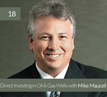 18  Direct Investing in Oil & Gas Wells with Mike Mauceli