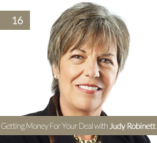 16. Getting Money For Your Deal with Judy Robinett