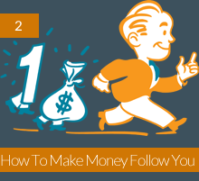 2. How To Make Money Follow You