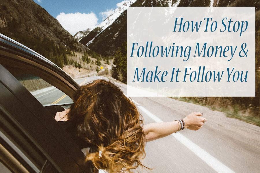 Don't Follow Money; Make Money Follow You