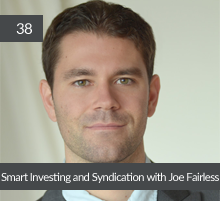 38: Smart Investing and Syndication with Joe Fairless