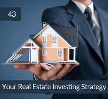 43: Your Real Estate Investing Strategy