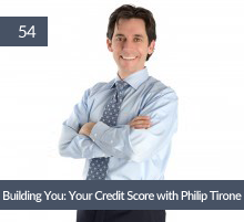 54: Building You: Your Credit Score with Philip Tirone