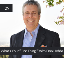 "29: What's Your ""One Thing?"" with Don Hobbs"