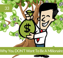 33: Why You DON'T Want To Be A Millionaire