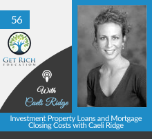 56: Investment Property Loans and Mortgage Closing Costs with Caeli Ridge
