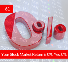 61: Your Stock Market Return is 0%. Yes, 0%.