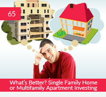 65: What's Better? Single Family Home or Multifamily Apartment Investing