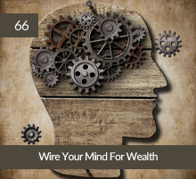 66: Wire Your Mind For Wealth
