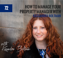 72: How To Manage Your Property Manager with Kassandra Boltman