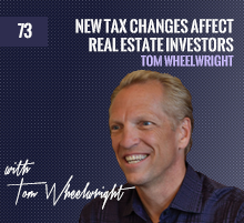 73: Tom Wheelwright | New Tax Changes Affect Real Estate Investors