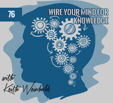 76: Wire Your Mind For Knowledge