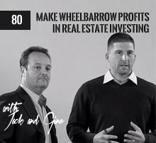 80: Make Wheelbarrow Profits in Real Estate Investing