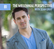 81: The Millennial Perspective with Sean Gray