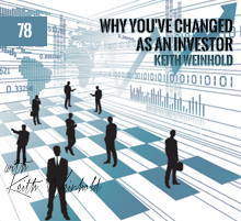 78: Why You've Changed As An Investor